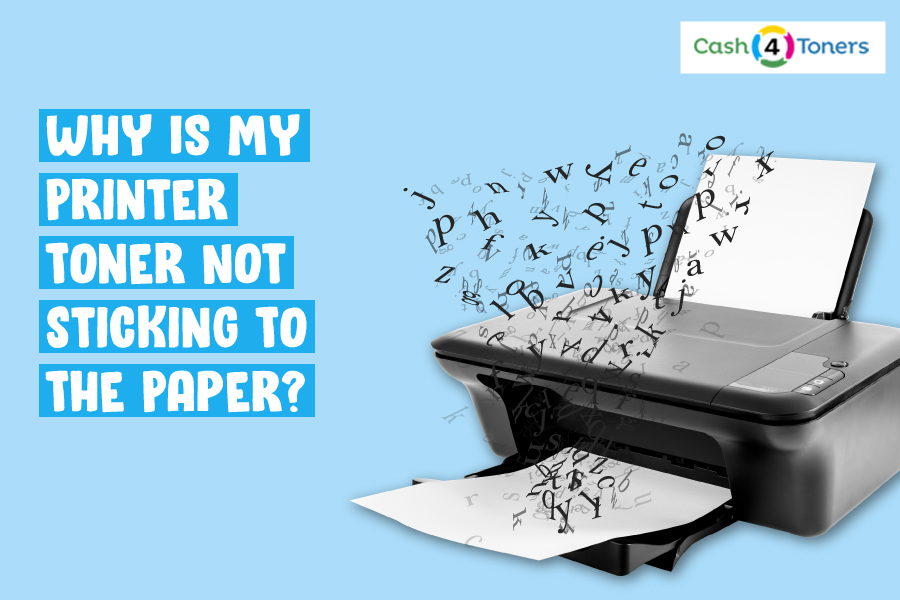 Why is my printer toner not sticking to the paper?