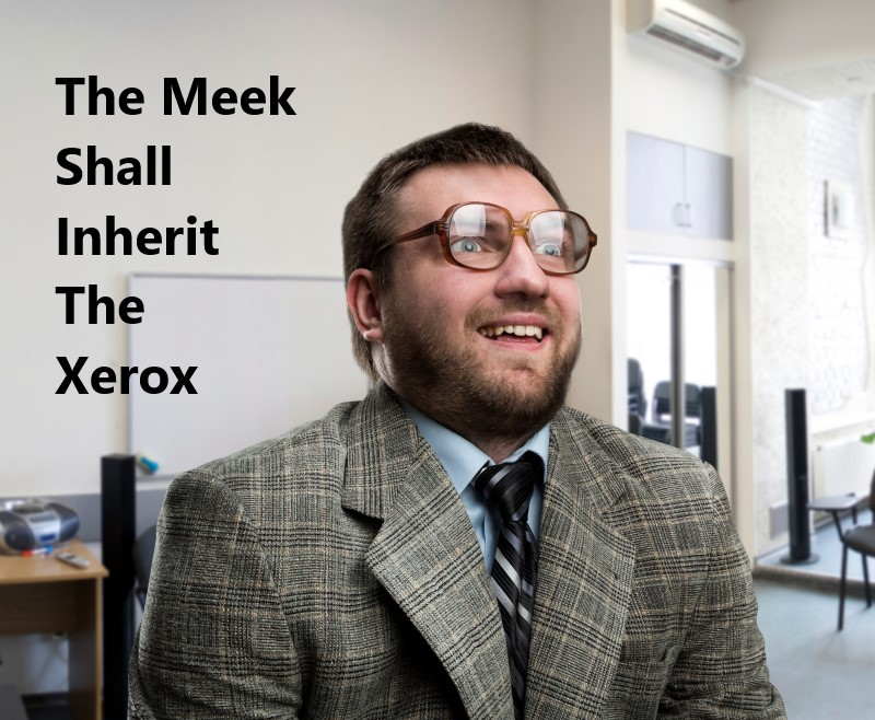 The Meek Shall Inherit The Xerox