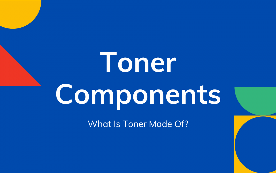 What Is Toner Made Of: Toner Cartridge Contents
