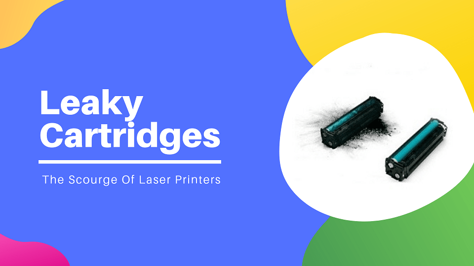 Toner Leak: What To Do With A Leaky Toner Cartridge