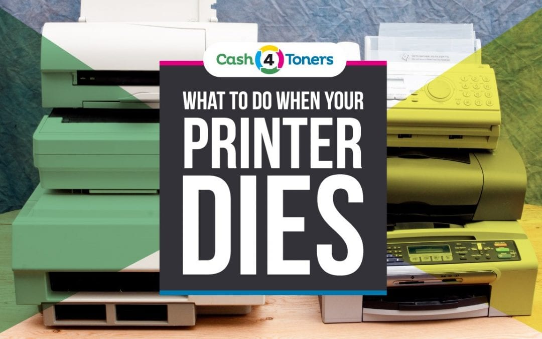 What To Do When Your Printer Dies? Sell Your Toner & Ink For Cash!